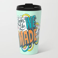 Looks Like We Made It! Travel Mug