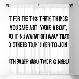 Fight for the things that you care about, but do it in a way that will lead others to join you. Ruth Bader Ginsburg quotes Blackout Curtain