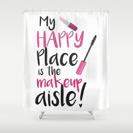 My Happy Place is the Makeup Aisle Shower Curtain