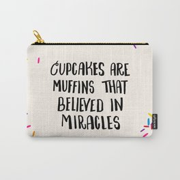 Cupcakes are Muffins that Believed in Miracles // Bright Carry-All Pouch