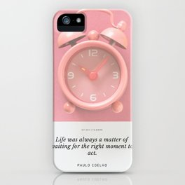 Pauolo Coelho Quote | Life was always a matter of waiting for the right moment to act. iPhone Case