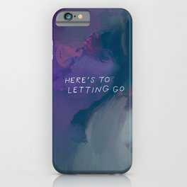 Here's To Letting Go iPhone Case