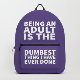 Being an Adult is the Dumbest Thing I have Ever Done (Ultra Violet) Backpack