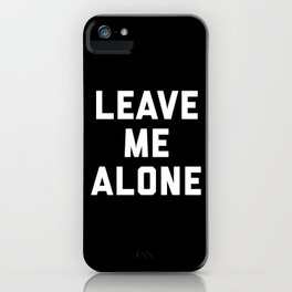 Leave Me Alone Funny Quote iPhone Case