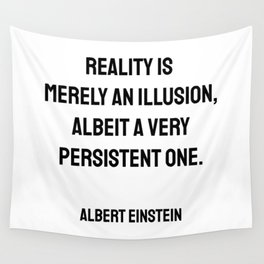 Reality is merely an illusion, albeit a very persistent one. - Albert Einstein funny quote Wall Tapestry