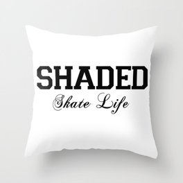 SHADED Skate Life  Throw Pillow