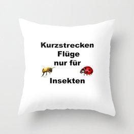 Kurzstrecken Flüge nur für Insekten Throw Pillow