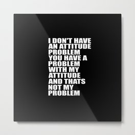 attitude funny quote Metal Print