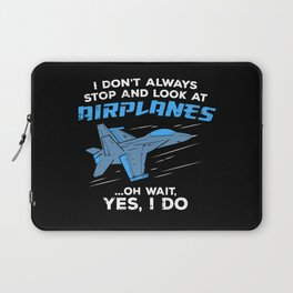 I Don't Always Stop and Look At Airplanes Military Jet Gift Laptop Sleeve