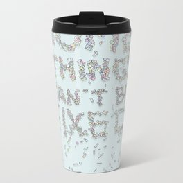 Some things can't be fixed Metal Travel Mug