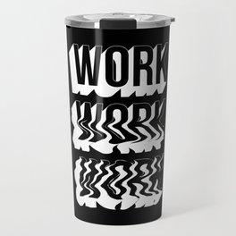 WORK WORK WORK Travel Mug