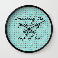 patriarchy Wall Clocks featuring Smashing the Patriarchy is my Cup of Tea by Feminism and Tea