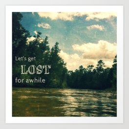 let's get lost for awhile Art Print