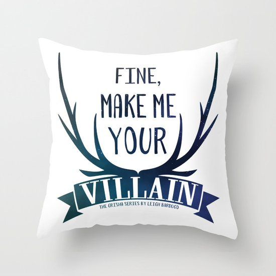 Fine, Make Me Your Villain - Grisha Trilogy book quote design - In White Throw Pillow