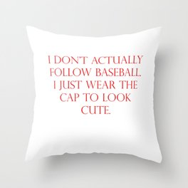 I Don't Actually Follow Baseball. I Just Wear The Cap To Look Cute. Throw Pillow