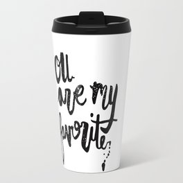 """You are my favorite"" brush lettered print Travel Mug"