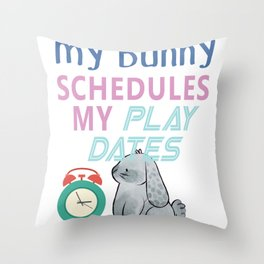 My Bunny Schedules My Playdates Throw Pillow