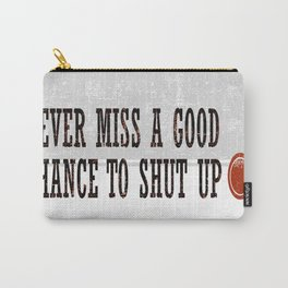 Never Miss a Good Chance To Shut Up Carry-All Pouch