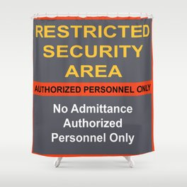 Restricted Security Area Shower Curtain