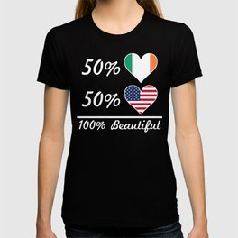 50% Irish 50% American 100% Beautiful T-shirt