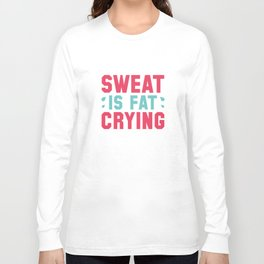Sweat Is Fat Crying Long Sleeve T-shirt