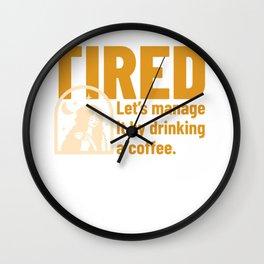 Tired? Coffee Shirt Wall Clock