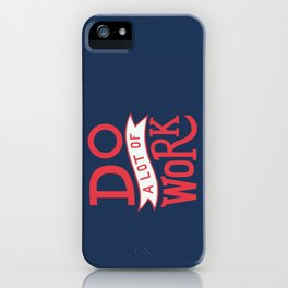 Do a lot of work iPhone Case