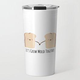 Let's grow mold together Travel Mug