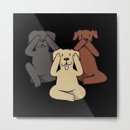 Dogs no see no hear no talk funny cartoon dog Metal Print