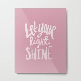 Let Your Light Shine x Rose Metal Print