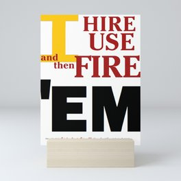 """What I do as boss (""""I HIRE, USE, and then FIRE 'EM"""") Mini Art Print"""