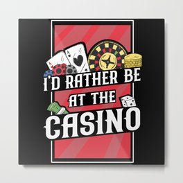 Funny Slot Casino Id Rather Be At The Metal Print