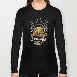 Life is Brewtiful   Beer Brewer Oktoberfest Long Sleeve T-shirt