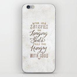 SATISFIES THE LONGING SOUL iPhone Skin