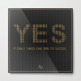 IT ONLY TAKES ONE YES TO SUCESS Metal Print