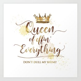 Queen of effin' Everything Art Print