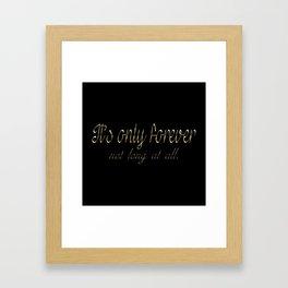 It's Only Forever Framed Art Print