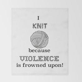 I knit because violence is frowned upon Throw Blanket