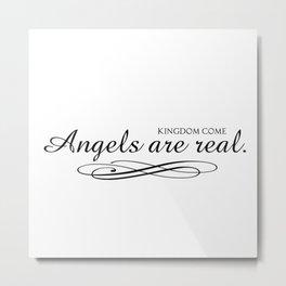 Angels are real. Metal Print