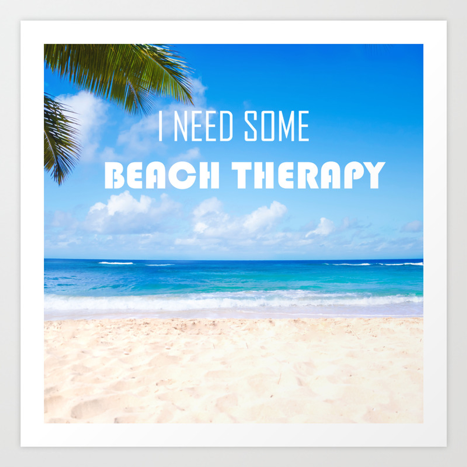 I Need Some Beach Therapy Art Print By
