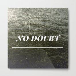 Lack of Doubt Metal Print