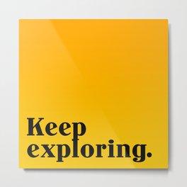 Keep Exploring Metal Print
