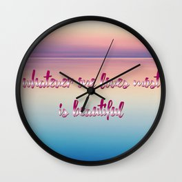 whatever one loves most is beautiful Wall Clock