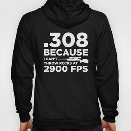 Funny Gun Owner Pro Second Amendment Rights USA .308 Because I Can't Throw Rocks at 2900 fps Hoody