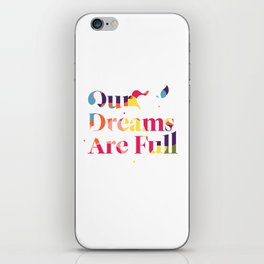 Our Dreams Are Full iPhone Skin