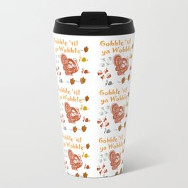 Gobble 'til Ya Wobble Travel Mug