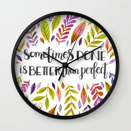 Sometimes Done Is Better Than Perfect Wall Clock
