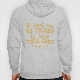 It Took Me 60 Years To Look This Good 60th Birthday Hoody