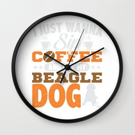 I Just Wanna Sip Coffee Pet My Beagle Wall Clock