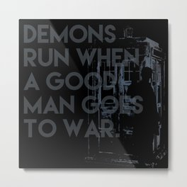 demons run when a good man goes to war -  Dr. Who Metal Print